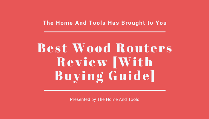 Best Wood Routers Review